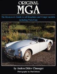 Original MGA: The Restorer's Guide to All Roadster and Coupe Models Including Twin CAM