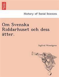 Om Svenska Riddarhuset Och Dess a Tter.