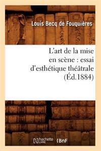 L'Art de la Mise En Sc�ne: Essai d'Esth�tique Th��trale (�d.1884)