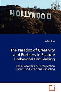 The Paradox of Creativity and Business in Feature Hollywood Filmmaking