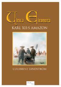 Ulrica Eleonora : Karl XII:s amazon