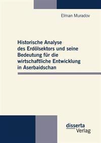 Historische Analyse Des Erd Lsektors Und Seine Bedeutung Fur Die Wirtschaftliche Entwicklung in Aserbaidschan
