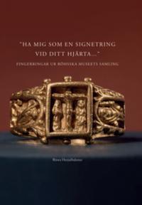Ha mig som en signetring vid ditt hjärta – Medeltida fingerringar ur Röhsska museets samling - Ritwa Herjulfsdotter pdf epub