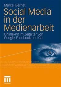 Social Media in Der Medienarbeit: Online-PR Im Zeitalter Von Google, Facebook & Co.