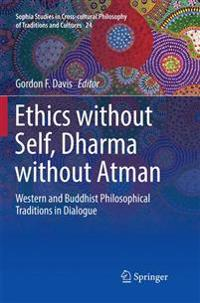 Ethics Without Self, Dharma Without Atman: Western and Buddhist Philosophical Traditions in Dialogue