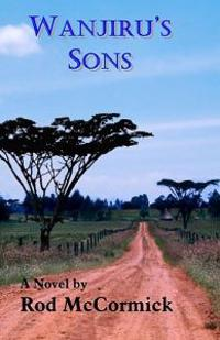 Wanjiru's Sons: Book Two of Njoro Series