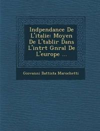 Ind¿pendance De L'italie: Moyen De L'¿tablir Dans L'int¿r¿t G¿n¿ral De L'europe ...