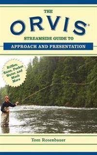 The Orvis Streamside Guide to Approach and Presentation