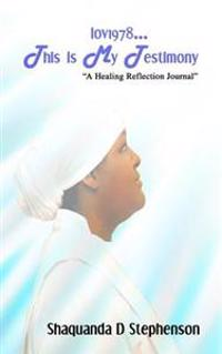 "Lov1978...This Is My Testimony: ""A Healing Reflection Journal"""