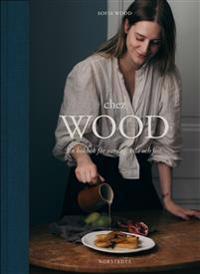 SIGNERAD Chez Wood : en kokbok för vardag, vila och fest