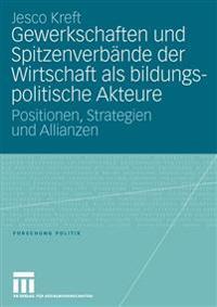 Gewerkschaften Und Spitzenverbande Der Wirtschaft ALS Bildungspolitische Akteure: Positionen, Strategien Und Allianzen