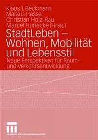 Stadtleben - Wohnen, Mobilität Und Lebensstil: Neue Perspektiven Für Raum- Und Verkehrsentwicklung