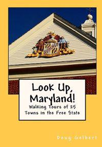 Look Up, Maryland!: Walking Tours of 25 Towns in the Free State
