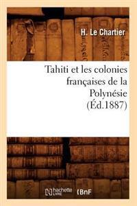 Tahiti Et Les Colonies Fran�aises de la Polyn�sie (�d.1887)