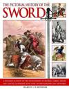 The Pictorial History of the Sword: A Detailed Account of the Development of Swords, Sabres, Spears and Lances, Illustrated with Over 230 Photographs