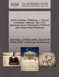 Santo Grasso, Petitioner, V. Oivind Lorentzen, Director, Etc. U.S. Supreme Court Transcript of Record with Supporting Pleadings