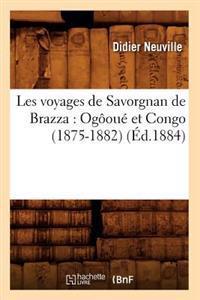 Les Voyages de Savorgnan de Brazza: Og�ou� Et Congo (1875-1882) (�d.1884)