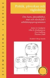 Politik, påverkan och vägledning : om barn, jämställdhet, mat och olycksfal