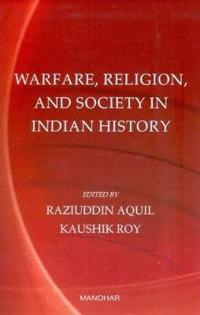 Warfare, Religion & Society in Indian History