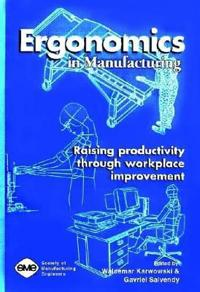 Ergonomics in Manufacturing: Raising Productivity through Workplace Improvement