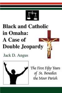 Black And Catholic In Omaha: A Case Of Double Jeopardy