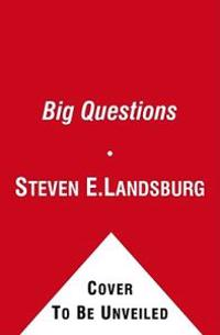 The Big Questions: Tackling the Problems of Philosophy with Ideas from Mathematics, Economics, and Physics