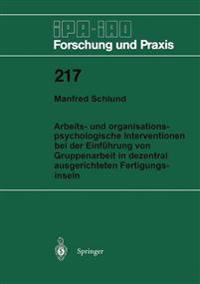 Arbeits- und Organisationspsychologische Interventionen bei der Einfuhrung von Gruppenarbeit in Dezentral Ausgerichteten Fertigungsinseln