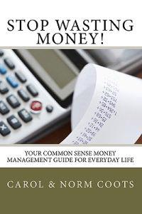 Stop Wasting Money: Your Common Sense Money Management Guide for Everyday Life