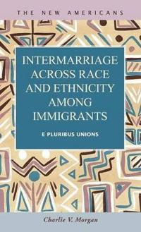 Intermarriage Across Race and Ethnicity Amoung Immigrants: E Pluribus Unions