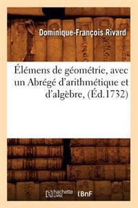 �l�mens de G�om�trie, Avec Un Abr�g� d'Arithm�tique Et d'Alg�bre, (�d.1732)