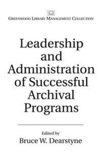 Leadership and Administration of Successful Archival Programs
