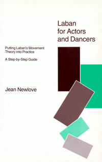 Laban for Actors and Dancers: Putting Laban's Movement Theory Into Practice: A Ste-By-Step Guide