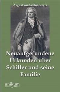 Neuaufgefundene Urkunden  ber Schiller Und Seine Familie