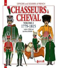 Chasseurs a Cheval Volume 2: 1779-1815