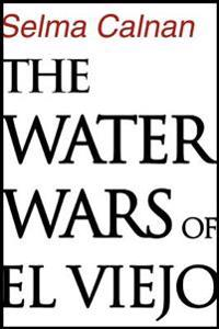 The Water Wars Of El Viejo