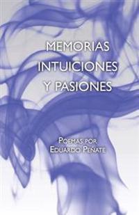 Memorias Intuiciones y Pasiones: Poemas