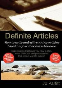 Definite Articles - How to Write and Sell Winning Articles Based on Your Overseas Experience