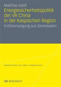 Energiesicherheitspolitik Der Vr China in Der Kaspischen Region