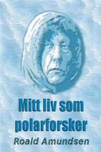 Mitt LIV SOM Polarforsker - Roald Amundsen pdf epub