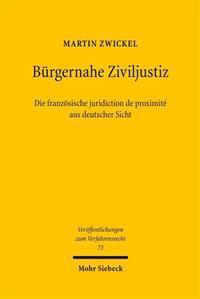 Burgernahe Ziviljustiz: Die Franzosische Juridiction de Proximite Aus Deutscher Sicht: Zugleich Ein Beitrag Zur Definition Eines Gesamtmodells Burgern