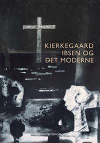Kierkegaard, Ibsen og det moderne