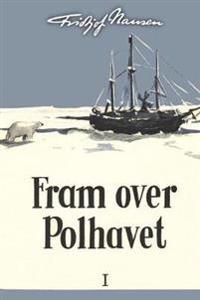 Fram over Polhavet I - Fridtjof Nansen | Ridgeroadrun.org
