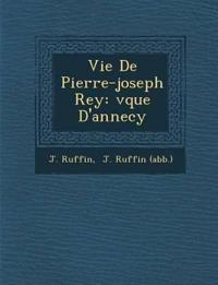 Vie De Pierre-joseph Rey: ¿v¿que D'annecy