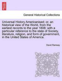 Universal History Americanised; Or, an Historical View of the World, from the Earliest Records to the Year 1808; With a Particular Reference to the State of Society, Literature, Religion, and Form of Government, in the United States of America. Vol, IX.