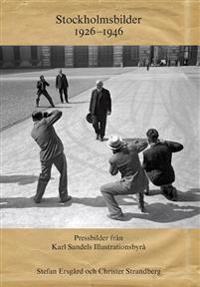 Stockholmsbilder 1926-1946 : pressbilder från Karl Sandels Illustrationsbyrå