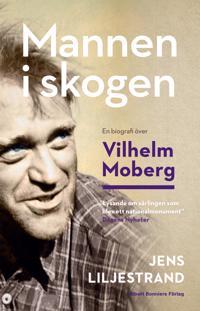 Mannen i skogen : en biografi över Vilhelm Moberg - Jens Liljestrand pdf epub
