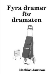 Fyra dramer f?r dramaten - Mathias Jansson pdf epub