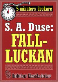 5-minuters deckare. S. A. Duse: Falluckan. Berättelse. Återutgivning av text från 1919