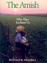 The Amish: Why They Enchant Us