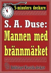 5-minuters deckare. S. A. Duse: Mannen med brännmärket. Återutgivning av text från 1919